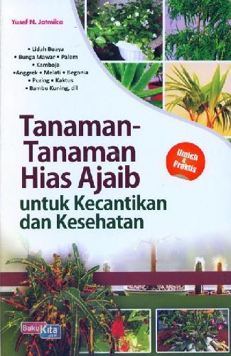 Cover Buku Tanaman-Tanaman Hias Ajaib untuk Kecantikan dan Kesehatan
