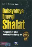 Dahsyatnya Energi Shalat : Panduan Shalat untuk Membangkitkan Potensi Diri