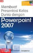 Membuat Presentasi Kelas Dunia dengan Powerpoint 2007