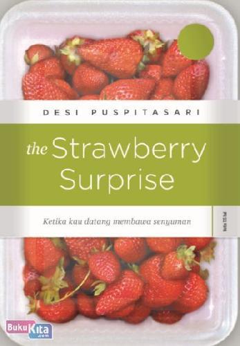 Cover Buku The Strawberry Surprise : Ketika Kau Datang Membawa Senyuman