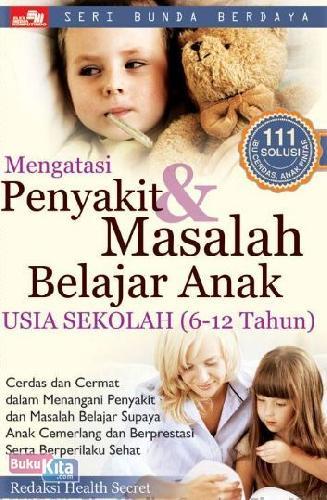 Cover Buku Mengatasi Penyakit & Masalah Belajar Anak Usia Sekolah (6-12 Tahun)