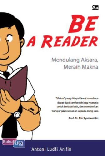 Cover Buku Be a Reader : Mendulang Aksara, Meraih Makna
