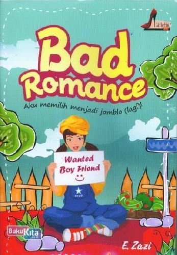 Cover Buku Bad Romance : Aku memilih menjadi jomblo (lagi)
