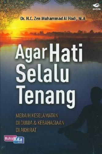 Cover Buku Agar Hati Selalu Tenang : Meraih Keselamatan di Dunia & Kebahagiaan di Akhirat