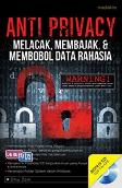 Anti Privacy : Melacak, Membajak & Membobol Data Rahasia