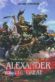 Kisah Perjalanan Legendaris Alexander The Great