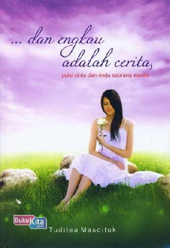 Cover Buku Dan Engkau adalah Cerita Puisi cinta dan Rindu seorang wanita