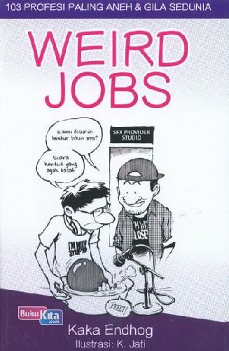 Cover Buku Weird Jobs : 103 Profesi Paling Aneh & Gila Sedunia