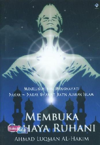 Cover Buku Membuka Cahaya Ruhani (Menelusuri dan Menghayati Dasar-Dasar Syariat Batin Ajaran Islam)