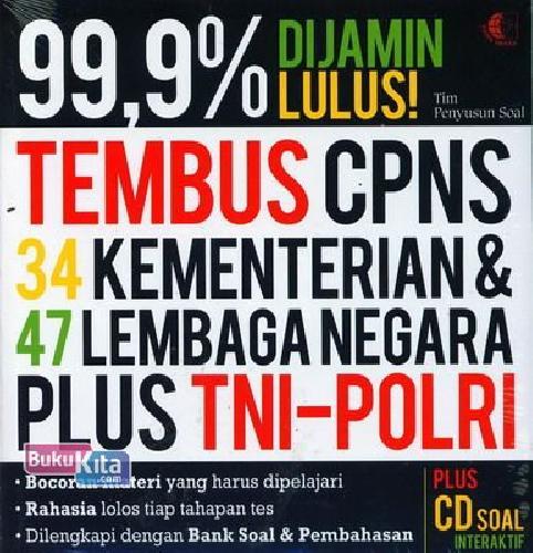 Cover Buku 99,9% Dijamin Lulus Tembus CPNS (34 Kementerian dan 47 Lembaga Negara Plus TNI-Polri)