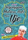 Segenggam Mutiara Hati dari Uje (Disertai gambar full collor)