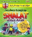Panduan Lengkap Shalat Untuk Anak (Buku Pintar Anak Islam)