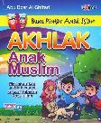 Akhlak Anak Muslim (Buku Pintar Anak Islam)