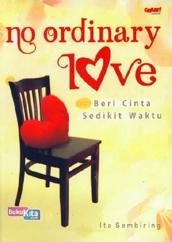 Cover Buku No Ordinary Love : Beri Cinta Sedikit Waktu
