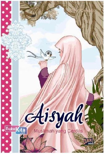 Cover Buku Bsfk-Aisyah : Muslimah Yang Cerdas