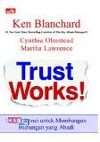 Trust Works! - Empat Kunci untuk Membangun Hubungan yang Abadi (Disc 50%)