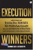 Execution Winners : Menyingkap Rahasia Sukses 12 Perusahaan dalam Eksekusi Strategi & Memenangi Persaingan Bisnis
