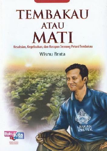 Cover Buku Tembakau Atau Mati (Kesaksian, Kegelisahan, dan Harapan Seorang Petani Tembakau)