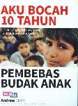 Aku Bocah 10 Tahun : Pembebas Budak Anak
