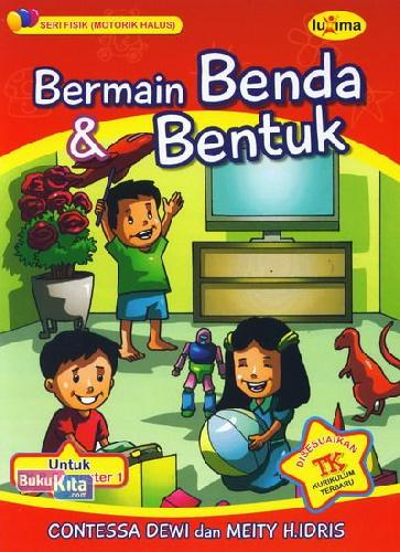 Cover Buku Bermain Benda dan Bentuk (untuk TK B Semester 1) (Promo Luxima)