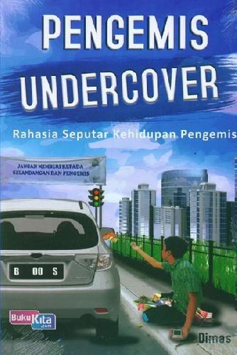 Cover Buku Pengemis Undercover: Rahasia Seputar Kehidupan Pengemis