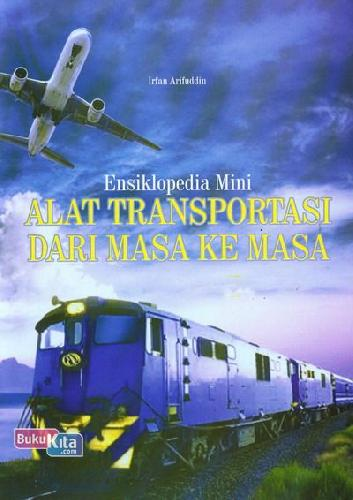 Cover Buku Ensiklopedia Mini : Alat Transportasi dari Masa ke Masa