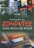 Ensiklopedia Mini : Komputer Dari Masa Ke Masa