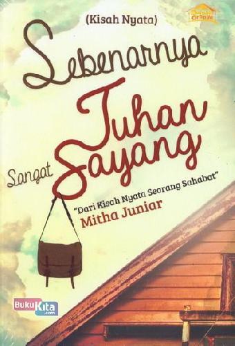 Cover Buku Sebenarnya Tuhan Sangat Sayang (Dari Kisah Nyata Seorang Sahabat)
