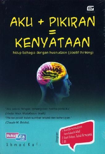 Cover Buku Aku + Pikiran = Kenyataan : Hidup Bahagia dengan Husnudzon (Positif Thinking)