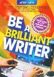 Be A Brilliant Writer (Jurus Sukses Menjadi Pendekar Pena)