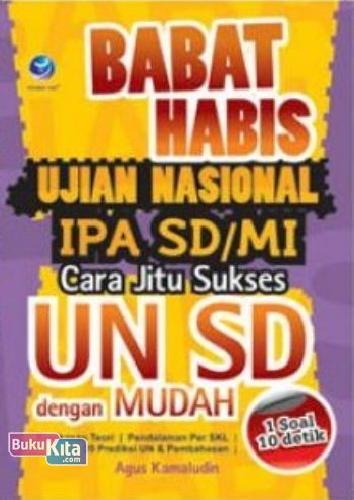 Cover Buku Babat Habis Ujian Nasional IPA SD/Mi : cara Jitu Sukses UN SD Dengan Mudah