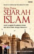 Buku Pintar Sejarah Islam : Jejak Langkah Peradaban Islam dari Masa Nabi Hingga Masa Kini