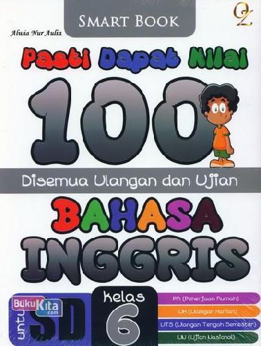 Cover Buku Pasti Dapat Nilai 100 Disemua Ulangan Ulangan dan Ujian Bahasa Inggris Kelas 6