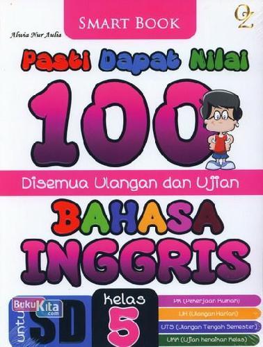 Cover Buku Pasti Dapat Nilai 100 Disemua Ulangan Ulangan dan Ujian Bahasa Inggris Kelas 5 (2014)