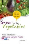 Grow Your Own Vegetables: Panduan Praktis Menanam 14 Sayuran Konsumsi Populer Di Pekarangan