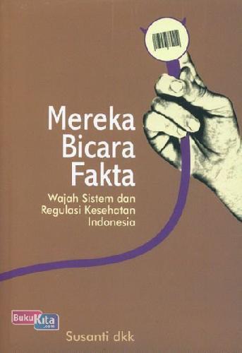 Cover Buku Mereka Bicara Fakta (Wajah Sistem dan Regulasi Kesehatan Indonesia)