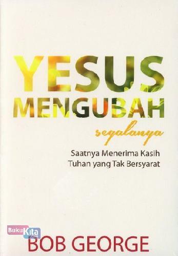 Cover Buku Yesus Mengubah Segalanya
