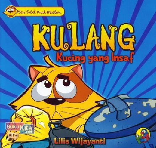 Cover Buku Seri Fabel Anak Muslim: Kulang - Kucing yang Insyaf