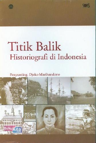 Cover Buku Titik Balik Historiografi di Indonesia