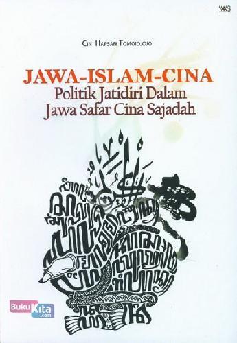 Cover Buku Jawa-Islam-Cina: Politik Jatidiri Dalam Jawa Safar Cina Sajadah