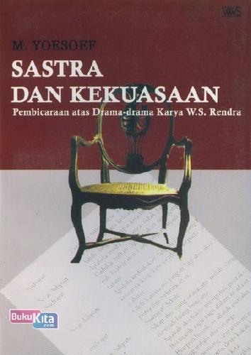 Cover Buku Sastra dan Kekuasaan: Pembicaraan atas Drama-drama Karya W.S. Rendra