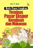 Buku Super Lengkap Tembus Pasar Ekspor Kerajinan dan Makanan (Praktis Tanpa Susah)