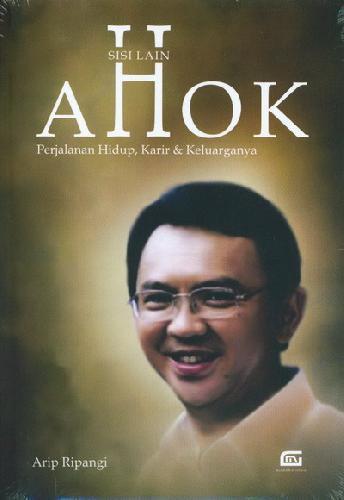 Cover Buku Sisi Lain AHOK: Perjalanan Hidup. Karir, dan Keluarganya