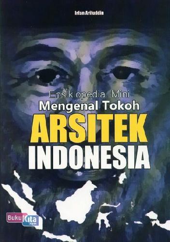 Cover Buku Ensiklopedia Mini: Mengenal Tokoh Arsitek Indonesia (Full Color)