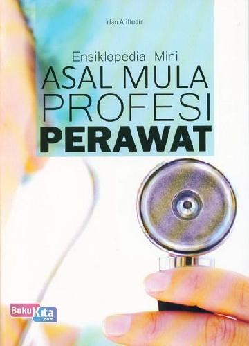 Cover Buku Ensiklopedia Mini: Asal Mula Profesi Perawat (Full Color)