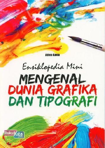 Cover Buku Ensiklopedia Mini: Mengenal Dunia Grafika dan Tipografi (Full Color)