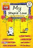 My Stupid Love: Agar Cinta Tak Bikin Kau Gila