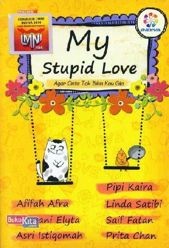Cover Buku My Stupid Love: Agar Cinta Tak Bikin Kau Gila