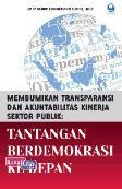 Membumikan Transparansi dan Akuntabilitas Kinerja Sektor Publik : Tantangan Berdemokrasi ke depan