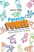 Parents Power: Membangun Karakter Anak Melalui Pendidikan Keluarga